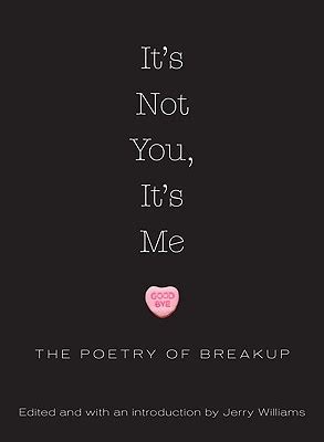 0007524986 it s not me it s you it s not you it s me the poetry of breakup by jerry williams
