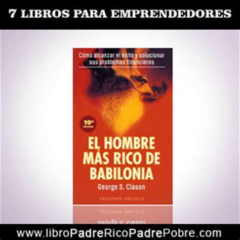 el hombre mas rico de babilonia audio libro 7 libros que todo emprendedor deber 205 a leer padre rico padre pobre de robert kiyosaki