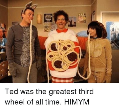 3rd Wheel Meme - 7 ted was the greatest third wheel of all time himym