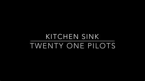 Kitchen Sink By Twenty One Pilots by Logo Official Meaning Kitchen Sink Theme Twenty