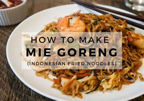 authentic mie goreng indonesian fried noodles recipe