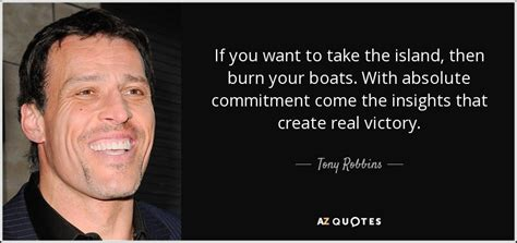 burn your boats tony robbins quote if you want to take the island then