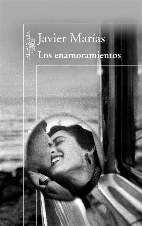 los enamoramientos spanish edition los enamoramientos la nueva novela de javier mar 237 as javiermariasblog