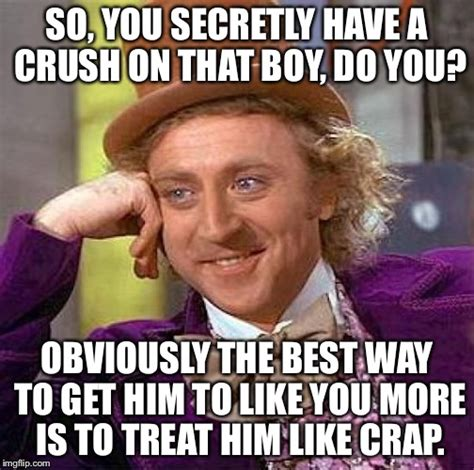I Have A Crush On You Meme - creepy condescending wonka meme imgflip