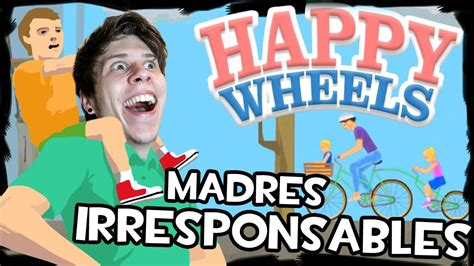 happy wheels 2 full version el juegos madres irresponsables happy wheels is back viyoutube