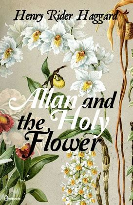 Allan And The Holy Flower allan and the holy flower henry rider haggard feedbooks