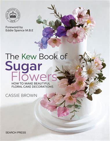 the kew book of sugar flowers book by cassie brown paperback chapters indigo ca