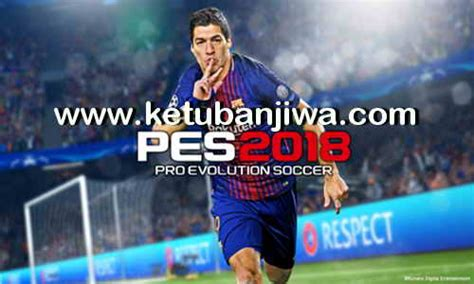 Pes 2018 Pc Include Pte 2 0 Cpy Offline Ketuban Jiwa Pes Patch Fifa Mod