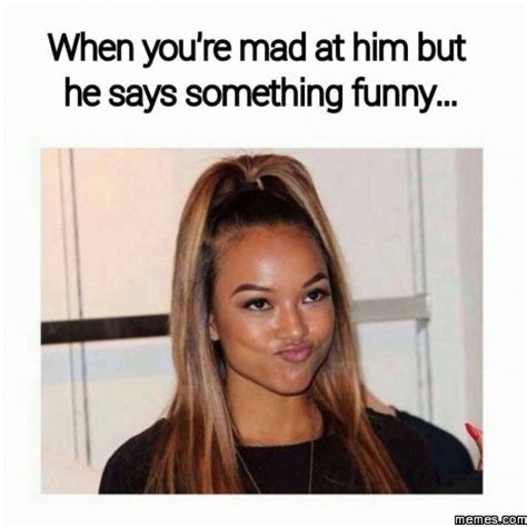Girlfriend Mad Meme - when you re mad at him but he says something funny memes com