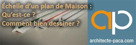 Echelle Plan Maison by Faire Un Plan De Maison 224 L 233 Chelle Comment Le R 233 Ussir