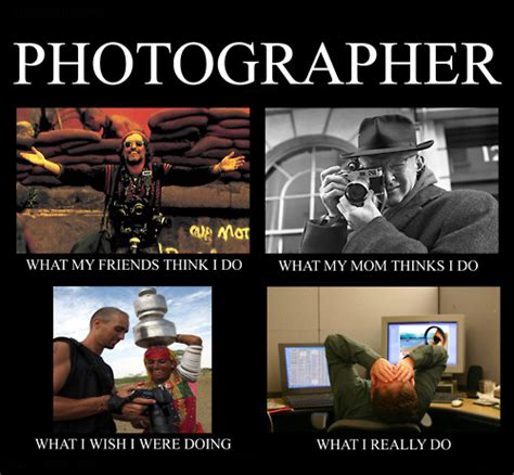 Meme Editing - funny photographer meme what people really think i do