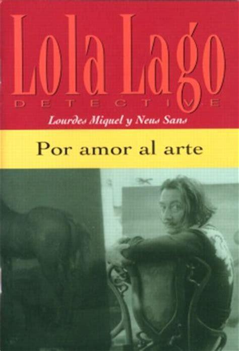 lola lago detective una 8484431290 por amor al arte lola lago detective spanish edition toolfanatic com