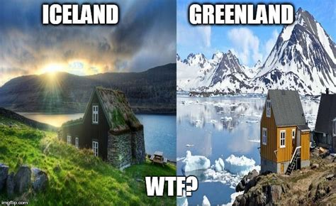 Iceland Meme - why is iceland green and greenland ice imgflip