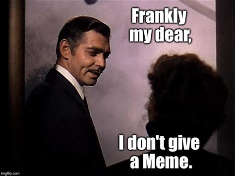 I Don T Give A Fuck Meme - the director s cut from gone with the wind too graphic