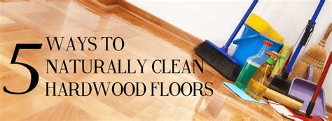 5 ways to naturally clean hardwood floors the flooring