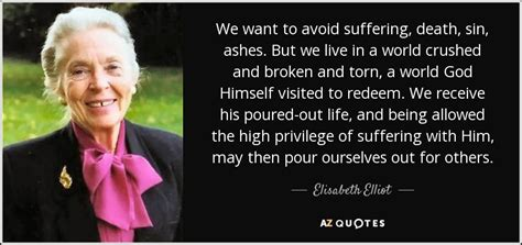 in a broken world how redeems what distorts books elisabeth elliot quote we want to avoid suffering