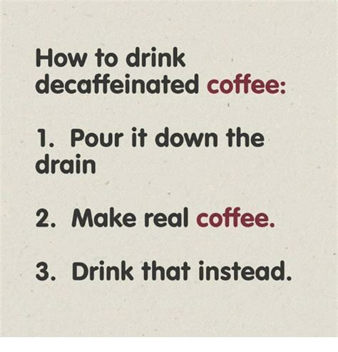 How To Make A Photo Meme - how to drink decaffeinated coffee 1 pour it down the drain