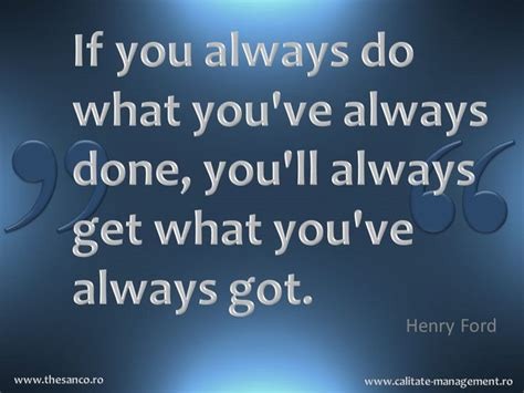 what to do if you if you always do what you ve always done you ll always