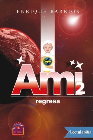 ami regresa libro de texto pdf gratis descargar ami regresa enrique barrios descargar epub y pdf gratis lectulandia