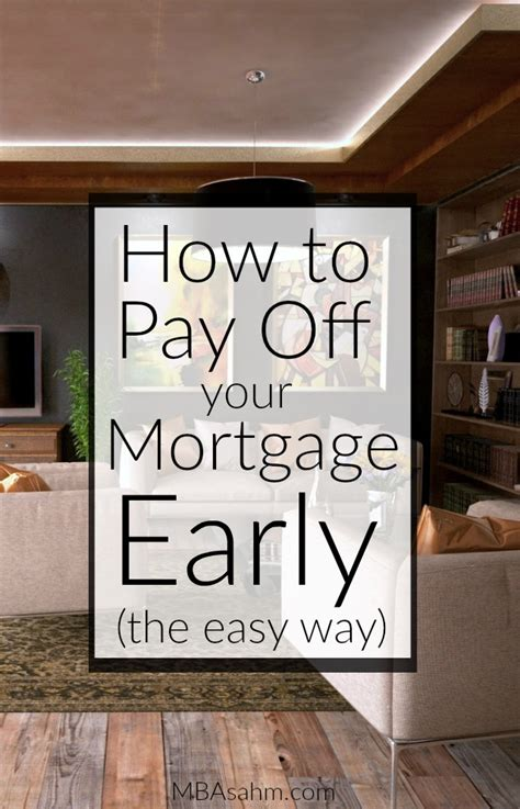How To Get My Mba Paid For by How To Pay The Mortgage Early Mba Sahm
