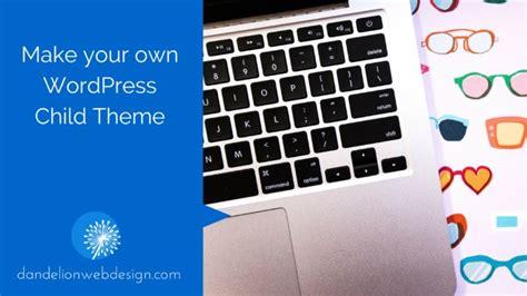 wordpress tutorial create your own theme how to create your own child theme for wordpress