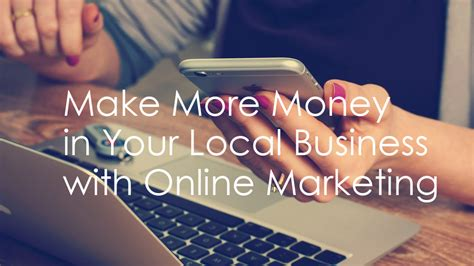 Making Money With Online Advertising - make more money in your local business with online marketing digital marketing