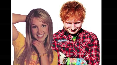 ed sheeran baby one more time don t hit me baby one more time ed sheeran and britney