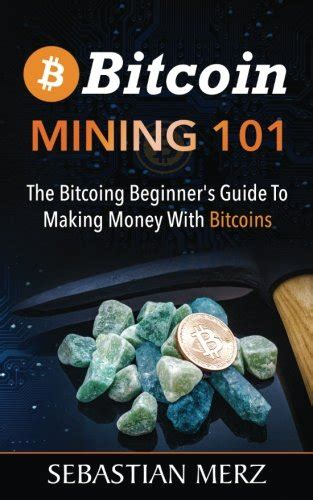 mastering bitcoin a beginner s guide to bitcoin cryptocurrencies and investing books bitcoin mining 101 the bitcoing beginner s guide to