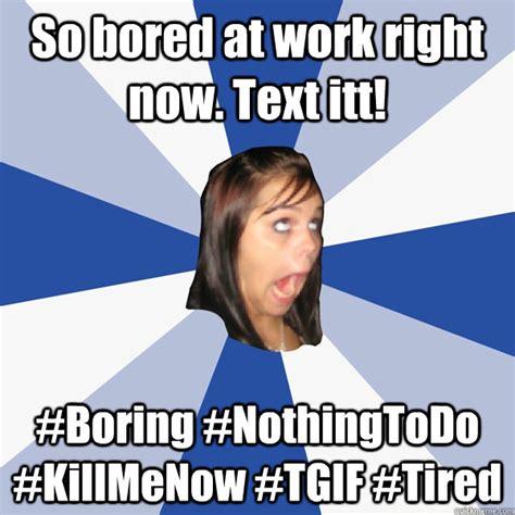 SO BORED AT WORK MEME image memes at relatably.com