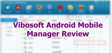 android mobile manager for pc vibosoft android mobile manager review coolest android