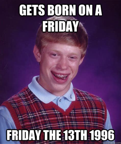 born friday characteristics gets born on a friday friday the 13th 1996 bad luck