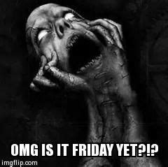 Is It Friday Yet Meme - is it friday yet imgflip