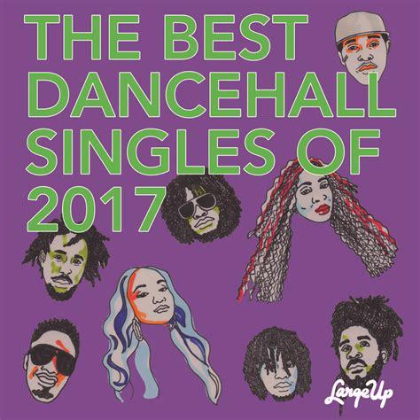 best dancehall toppa top 17 the best dancehall singles of 2017