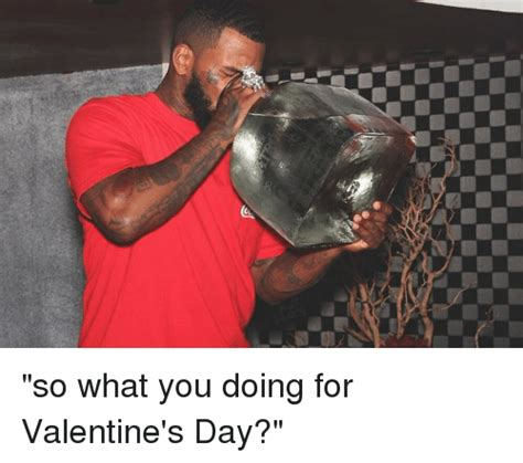 what do you get a for s day so what you doing for s day meme on sizzle