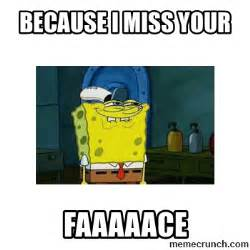 Your Face Meme - miss your face