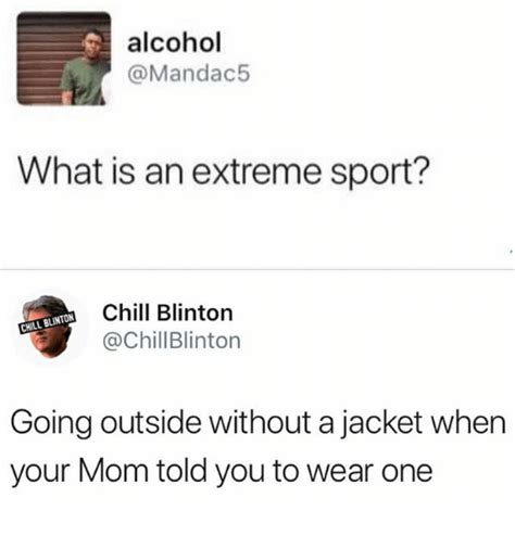 What Is An Meme - alcohol what is an extreme sport chill blinton chill