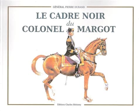 lessons with margot notes on dressage from the author of the dressage chronicles books le cadre noir du colonel margot