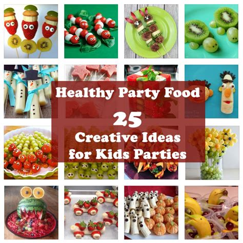 25 party ideas for kids celebration ideas for kids healthy party food 25 creative ideas for kids parties