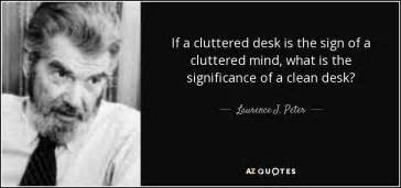 cluttered desk cluttered mind clear desk a laurence j peter quote if a cluttered desk is the sign