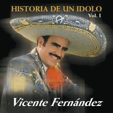 vicente fernandez album covers vicente fern 225 ndez download la historia de un idolo vol