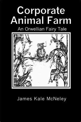 libro animal farm a fairy corporate animal farm an orwellian fairy tale by james
