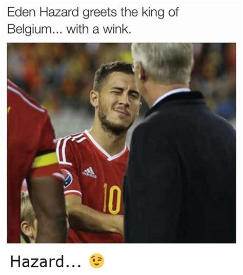 Belgium Meme - eden hazard greets the king of belgium with a wink hazard belgium meme on sizzle