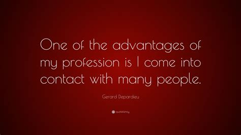 gerard depardieu quotes gerard depardieu quote one of the advantages of my