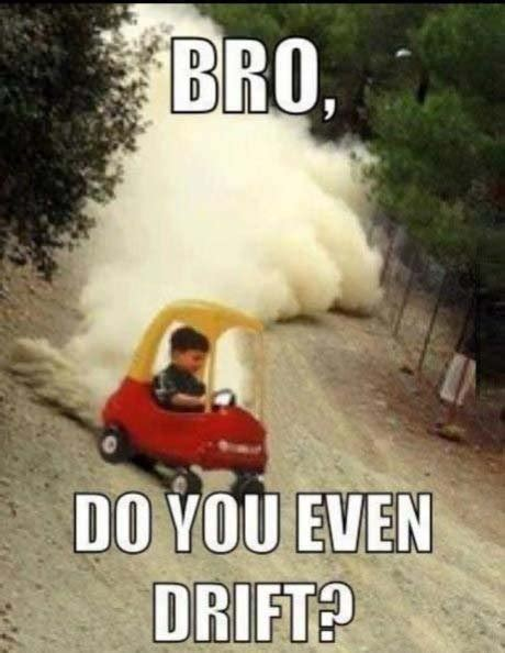 Drift Memes - bro do you even drift meme picture webfail fail