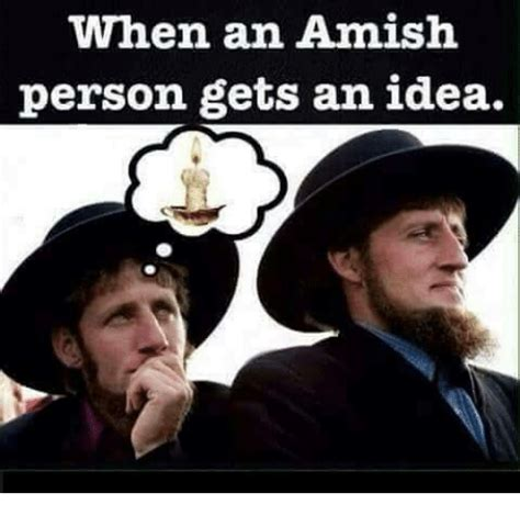 Amish Meme - when an amish person gets an idea funny meme on me me