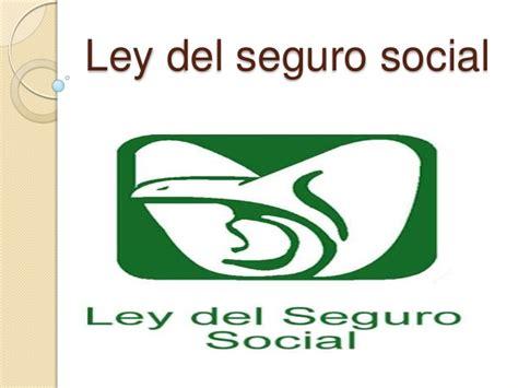 en la ley del imss ley del seguro social ley vigente del seguro ley del seguro social enviar