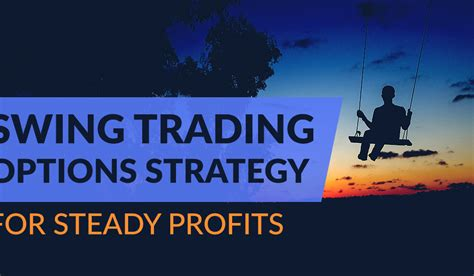 Option Swing Trading by Swing Trading Options Strategy