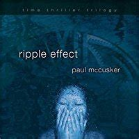 ripple books ripple effect time thriller trilogy 1 by paul mccusker