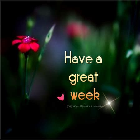 have a great week 16 graphics, quotes, comments, images