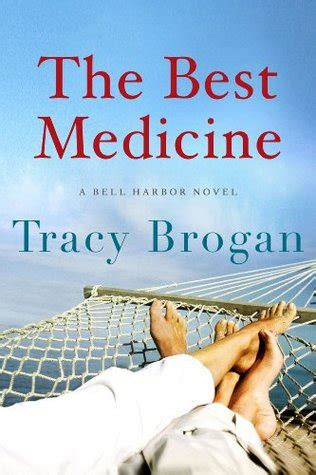 the best medicine a bell harbor novel tracy the best medicine a bell harbor novel by tracy brogan